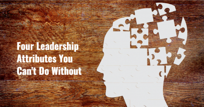 4 Leadership Attributes You Can't Do Without