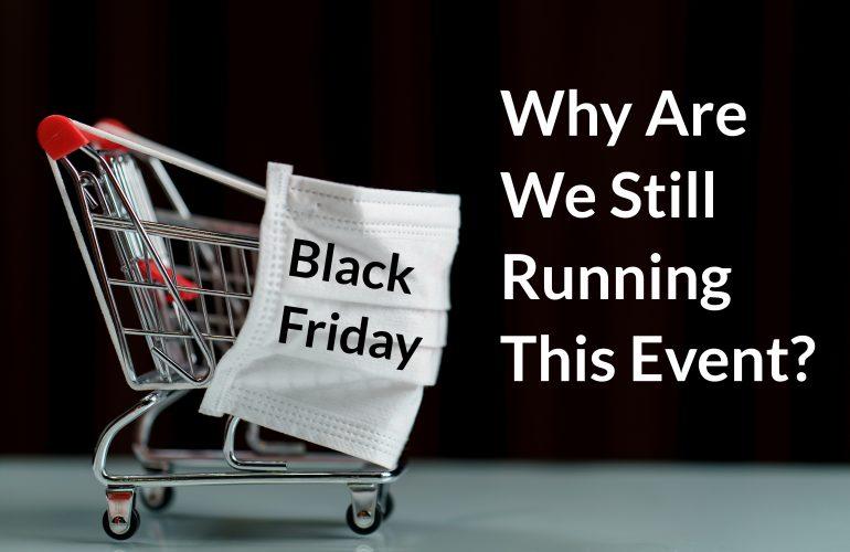 Forget Black Friday